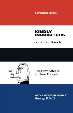 Kindly Inquisitors: The New Attacks on Free Thought, Expanded Edition by Jonathan Rauch