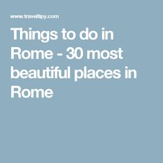 Things to do in Rome - 30 most beautiful places in Rome