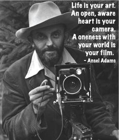 Life is your art...  // Ansel Adams