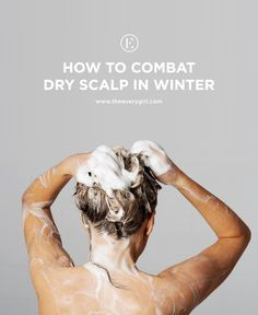 How to Combat Dry Scalp in Winter