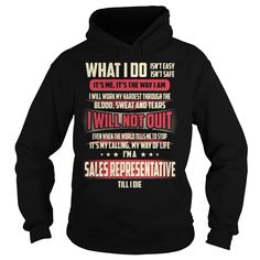 Sales Representative Till I Die What I do T-Shirts, Hoodies. CHECK PRICE ==► https://www.sunfrog.com/Jobs/Sales-Representative-Job-Title--What-I-do-Black-Hoodie.html?id=41382