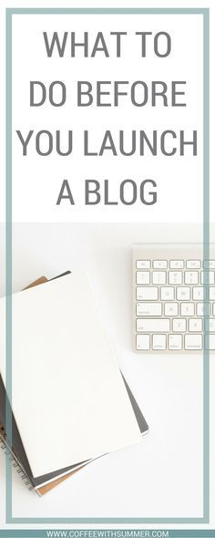 What To Do BEFORE You Launch A Blog   Coffee With Summer