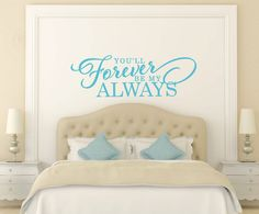 You'll Forever Be My Always Wall Decal - Bedroom Wall Decal - Family Wall Decal - Vinyl Lettering - Vinyl Wall Decal