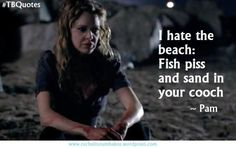 TB Quotes S06E01 3 ~Pam Pam always has the best lines!