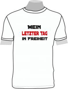Mein letzter Tag in Freiheit; T-Shirt - ShirtShop-Saar.de                                                                                                                                                      Mehr
