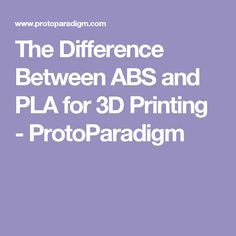 The Difference Between ABS and PLA for 3D Printing - ProtoParadigm