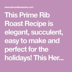 This Prime Rib Roast Recipe is elegant, succulent, easy to make and perfect for the holidays! This Herb Crusted Prime Rib Roast is cooked to perfection! Rib Roast Recipe, Prime Rib Recipe, Roast Beef Recipes, Beef Recipes For Dinner, Rib Recipes, Recipies, Game Recipes, Pot Roast Brisket, Beef Tenderloin Roast