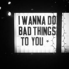 #naughty_words | I WANNA DO BAD THINGS TO YOU.