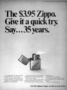 How many lighters have broken on you or even worn out in a week? for all smokers we know how often we lose lighters and have to by knew ones but with Zippo this advert explain for a small fee you will still be using their product in the future as people have had it already for that long.