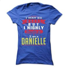 I May Be Wrong But I Highly Doubt It I Am A  DANIELLE - - #pink shirt #red hoodie. I WANT THIS => https://www.sunfrog.com/Names/I-May-Be-Wrong-But-I-Highly-Doubt-It-I-Am-A-DANIELLE--T-Shirt-Hoodie-Hoodies-YearName-Birthday-Ladies.html?68278