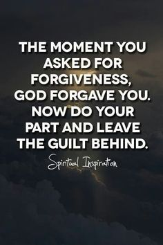The moment you asked for forgiveness, God forgave you
