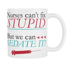 Nurses can't fix stupid, but we can sedate it! Beautiful Nurse, Cant Fix Stupid, Nurses, Graphic Design, Canning, Life, Art, Art Background, Home Canning