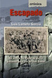 Escapado : do monte do Pindo ao exilio pasando pola illa de San Simón / Luís Lamela García ; [deseño da cuberta, Miguel Vigo]