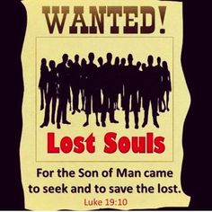 """Luke 19:10 (NIV) - For the Son of Man came to seek and to save the lost."""""""
