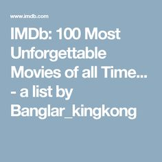IMDb: 100 Most Unforgettable Movies of all Time... - a list by Banglar_kingkong