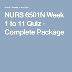 NURS 6501N Week 1 to 11 Quiz - Complete Package Packaging, Student, This Or That Questions, Wrapping