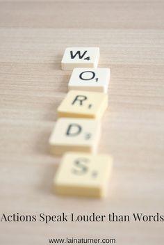 Actions Speak Louder than Words http://www.lainaturner.com/actions-speak-louder-than-words/?utm_campaign=coschedule&utm_source=pinterest&utm_medium=Laina%20Turner&utm_content=Actions%20Speak%20Louder%20than%20Words #goals #trep #blogging