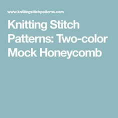 Knitting Stitch Patterns: Two-color Mock Honeycomb