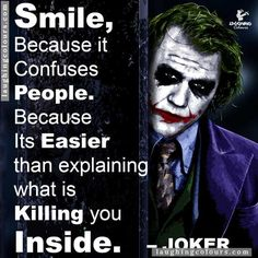 "Joker- ""Smile, because it confuses people. Because it's easier that explaining what is killing you inside."""
