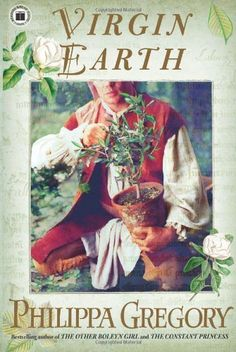 Virgin Earth: A Novel (Earthly Joys) by Philippa Gregory, http://www.amazon.com/dp/0743272536/ref=cm_sw_r_pi_dp_bmySqb04NDWKH