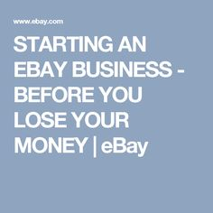 STARTING AN EBAY BUSINESS - BEFORE YOU LOSE YOUR MONEY | eBay