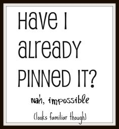 Have I already pinned it? #Pinterest