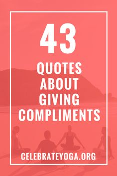 43 Quotes About Giving Compliments