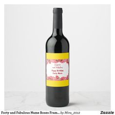 Forty and Fabulous Name Roses Frame Birthday Party Wine Label #fortyandfabulous #40thbirthday #fortiethbirthday #40thbirthdayparty #40thbirthdaygifts #birthdaywinelabels #birthdaypartywinelabels #customwinelabels #customwinebottlelabels #winelabels #personalizedwinelabels #personalizedbirthdaywinelabels #personalizedlabelswinebottles #personalizedlabelswine #personalizedbirthdaylabels #birthdaylabels #customlabels #birthdaypartygifts Personalized Wine Labels, Custom Wine Labels, Wine Bottle Labels, Forty Birthday, 40th Birthday Gifts, Birthday Party Celebration, Rose Frame, Easy Peel, Wine Parties
