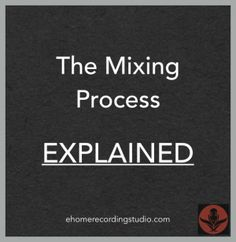 audio mixing explained http://ehomerecordingstudio.com/how-to-record-a-song/