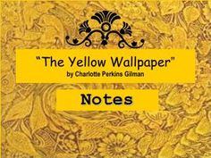 "Interesting slideshow about ""The Yellow Wallpaper "" by Charlotte Perkins Gilman and the role of women in the 19th and 20th century.  A woman's role = wife and mother  Women could not vote or own  property  Women were to be..."