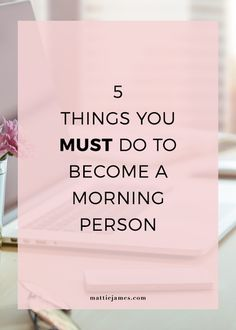 5 actionable tips you can apply immediately to become a morning person in the next 7 days.