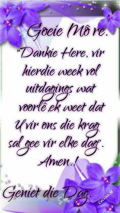 Lekker Dag, Goeie More, Afrikaans Quotes, Morning Greeting, Bible Verses, Motivation, Van, Inspirational, Scripture Verses