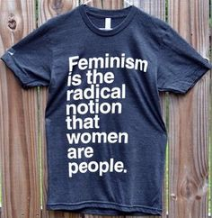 'Feminism is the Radical Notion' Charity Shirt $23.99 $5.00 from the sale of each shirt will be donated to Planned Parenthood.