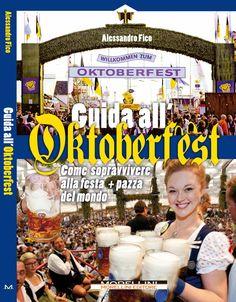 #Guida all' #Oktoberfest. Come sopravvivere alla #festa piú pazza del #mondo. Un #ebook immancabile per conoscere tutti i segreti dell'evento piú atteso dell'anno.
