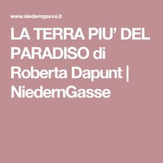 LA TERRA PIU' DEL PARADISO  di Roberta Dapunt    NiedernGasse