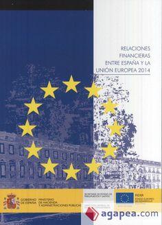 Relaciones financieras entre España y la Unión Europea : 2014 / Dirección General de Fondos Comunitarios.    Ministerio de Hacienda y Administraciones Públicas, Centro de Publicaciones, 2015