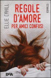 De Agostini Young Adult  Sognando tra le Righe: REGOLE D'AMORE PER AMICI CONFUSI   Ellie Cahill   ...