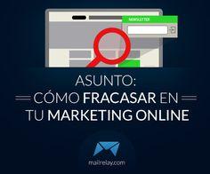 ¿Quieres saber cómo fracasar en tu marketing online? Aquí te explicamos como