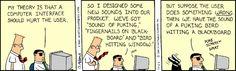 Dilbert: A computer interface should hurt the user