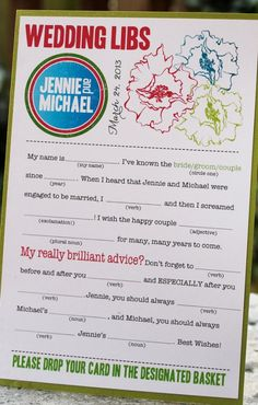 Wedding libs. Have every wedding guest fill one out. Make all the cards into a cute guest book