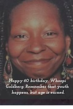 Happy 60 birthday, Whoopi Goldberg. May this day bring to you all things that make you smile.  #WhoopiGoldberg