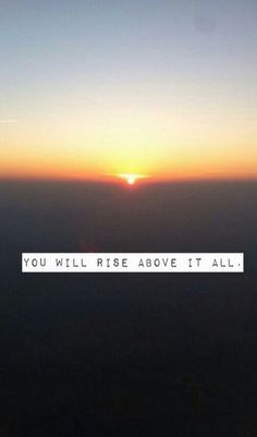 You will rise above it all. Rise Above Quotes, Rise Quotes, Love Life Quotes, Great Quotes, Quotes To Live By, Inspire Quotes, Cool Words, Wise Words, Acceptance Quotes