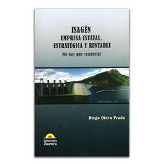 Isagén Empresa estatal, estratégica y rentable No hay que venderla – Diego Otero Prada – Ediciones Aurora www.librosyeditores.com Editores y distribuidores.
