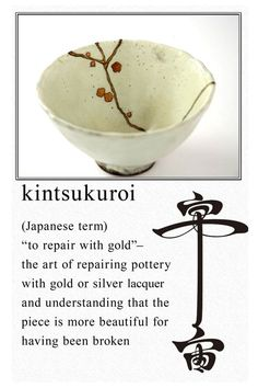 A friend shared with me today the lovely art/idea of Kintsugi (Kinsukuroi).  Kintsugi is the traditional Japanese art of repairing br...