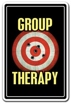 GROUP THERAPY Novelty Sign gift shooting range gun gag funny hobby for sale online Shooting Practice, Shooting Targets, Shooting Guns, Archery Targets, Indoor Shooting Range, Novelty Signs, Reloading Bench, Guns And Ammo, Funny Signs