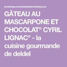 "GÂTEAU AU MASCARPONE ET CHOCOLAT"" CYRIL LIGNAC"" - la cuisine gourmande de deldel"