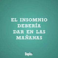 """""""Insomnia should happen in the morning. """""""