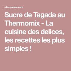 Sucre de Tagada au Thermomix - La cuisine des delices, les recettes les plus simples !