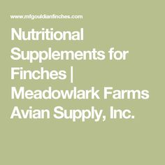 Nutritional Supplements for Finches | Meadowlark Farms Avian Supply, Inc.