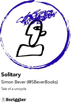 Solitary by Simon Bever (@SBeverBooks) https://scriggler.com/detailPost/story/52239 Tale of a unicycle